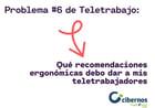 Problema #6 de Teletrabajo: Qué recomendaciones ergonómicas debo dar a mis teletrabajadores